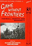 Games Without Frontiers: Football, Identity and Modernity (Popular Cultural Studies)