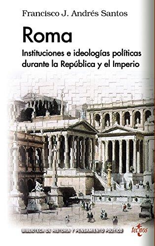 ROMA: Instituciones e ideologías políticas durante la República y el Imperio (Biblioteca De Historia Y Pensamiento Político)