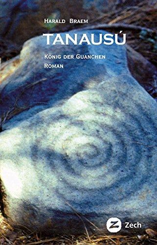 Tanausú: König der Guanchen (Historische Romane und Erzählungen 2)