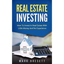 Real Estate Investing: How To Invest In Real Estate With Little Money And No Experience (English Edition)