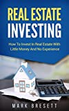 Real Estate Investing: How To Invest In Real Estate With Little Money And No Experience