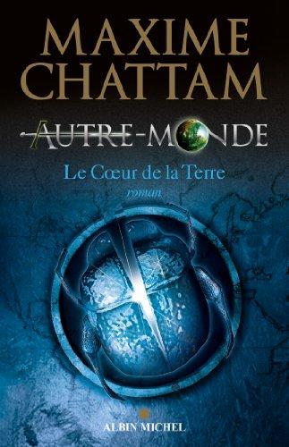 Autre-monde - tome 3 : Le Coeur de la Terre par Maxime Chattam