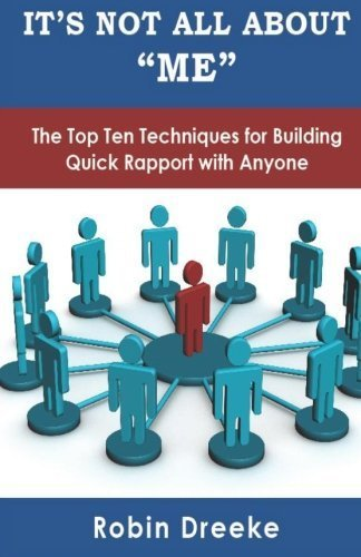 It's Not All About Me: The Top Ten Techniques for Building Quick Rapport with Anyone by Dreeke, Robin (2011) Paperback