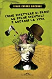 Come smettere di farsi le seghe mentali e godersi la vita (Italian Edition)