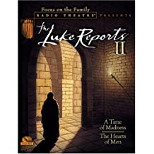 The Luke Reports: A Time of Madness the Hearts of Men (Focus on the Family Radio Theatre)