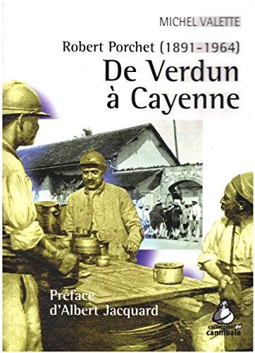 De Verdun à Cayenne : Robert Porchet (1891-1964) par Michel Valette
