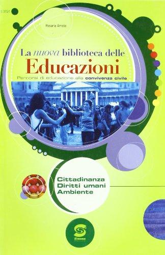 La nuova biblioteca delle educazioni. Cittadinanza, diritti umani, ambiente. Per la Scuola media