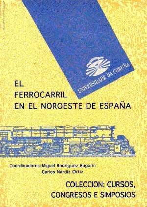 El ferrocarril en el Noroeste de España (Cursos, congresos, simposios)