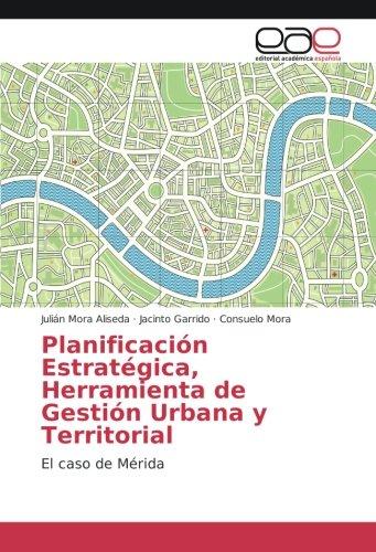 Planificación Estratégica, Herramienta de Gestión Urbana y Territorial: El caso de Mérida por Julián Mora Aliseda