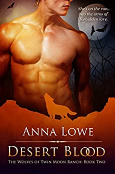 Desert Blood (The Wolves of Twin Moon Ranch Book 2) by [Lowe, Anna]