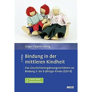 Bindung in der mittleren Kindheit: Das Geschichtenergänzungsverfahren zur Bindung 5- bis 8-jähriger Kinder (GEV-B). Mit E-Book inside und Arbeitsmaterial