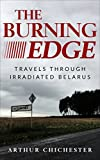 The Burning Edge: Travels Through Irradiated Belarus (English Edition)