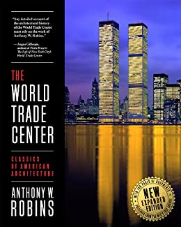 The World Trade Center (Classics of American Architecture) (English Edition) par [Robins, Anthony W.]