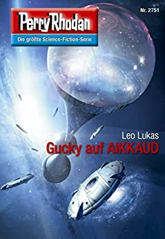 """Perry Rhodan 2751: Gucky auf AIKKAUD (Heftroman): Perry Rhodan-Zyklus """"Das Atopische Tribunal"""" (Perry Rhodan-Die Gröβte Science- Fiction- Serie) von [Lukas, Leo]"""