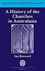 A History of the Churches in Australasia (Oxford History of the Christian Church)