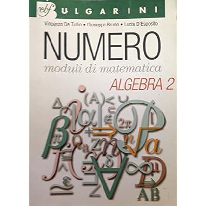Numero. Moduli Di Matematica. Algebra. Per Le Scuole Superiori: 2