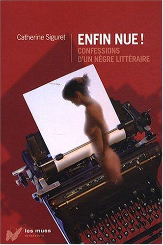 Enfin nue ! : Confessions d'un nègre littéraire