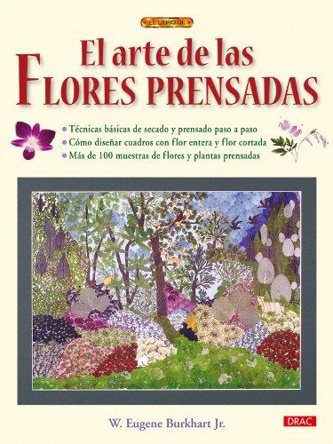 El arte de las flores prensadas / The art of pressed flowers por W. Eugene Burkhart