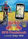 GPS Praxisbuch Garmin Edge 1030: Funktionen, Einstellungen & Navigation (GPS Praxisbuch-Reihe von Red Bike)