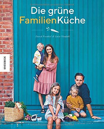 Die grüne Familienküche: Das vegetarische Familienkochbuch für jeden Tag