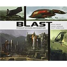 Blast: Spaceship Sketches and Renderings. Scott Robertson, Danny Gardner, Annis Naeem by Scott Robertson (2012-03-01)