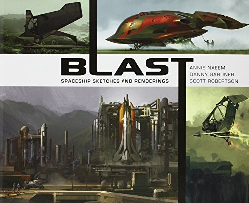 Blast: Spaceship Sketches and Renderings. Scott Robertson, Danny Gardner, Annis Naeem by Scott Robertson (2012-03-01)