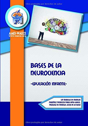 Bases de la Neurociencia: Educación Infantil (Biblioteca AMEI-WAECE) por Un trabajo de Franklin Martínez Mendoza Asociación Mundial de Educadores Infantiles