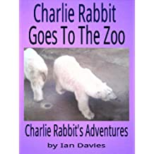 Charlie Rabbit Goes To The Zoo (Charlie Rabbit's Adventures Book 8)