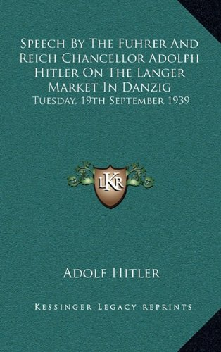 Speech By The Fuhrer And Reich Chancellor Adolph Hitler On The Langer Market In Danzig: Tuesday, 19th September 1939 by Adolf Hitler