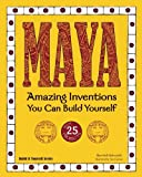 Maya: Amazing Inventions You Can Build Yourself with 25 Projects (Build It Yourself series)