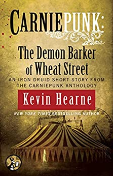 Carniepunk: The Demon Barker of Wheat Street (The Iron Druid Chronicles) von [Hearne, Kevin]