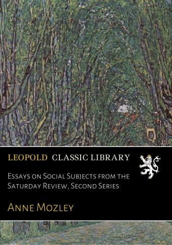 Essays on Social Subjects from the Saturday Review, Second Series por Anne Mozley