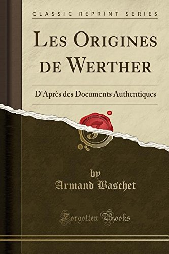 Les Origines de Werther: D'Aprs Des Documents Authentiques (Classic Reprint)