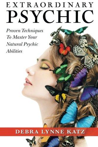 Extraordinary Psychic: Proven Techniques to Master Your Natural Psychic Abilities por Debra Lynne Katz