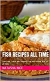 Fish Recipes all time: Delicious, fresh and yummy fish and Grilled fish.  of all time