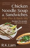 Vietnamese Food: Chicken Noodle Soup & Sandwiches (aka Pho & Banh Mi) - Recipes for people who love to eat (English Edition)