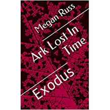Ark Lost In Time: Exodus (Ark Lost In Time Chronicles Book 1) (English Edition)