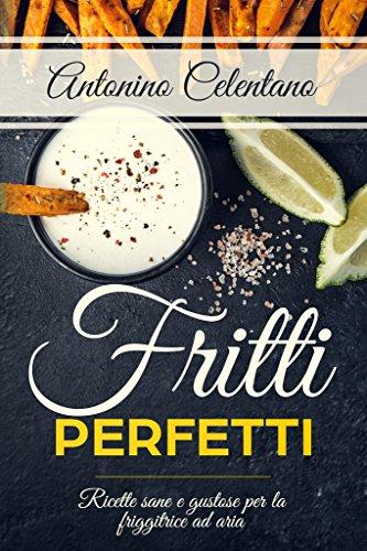 * Fritti perfetti:   ricette sane e gustose per la friggitrice ad aria libri gratis da leggere