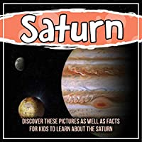 Saturn: Discover These Pictures As Well As Facts For Kids To Learn About The Saturn