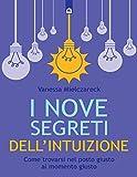 I nove segreti dell'intuizione: Come trovarsi nel posto giusto al momento giusto (Italian Edition)