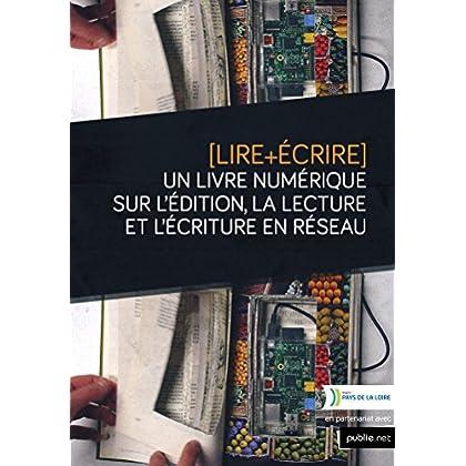 Lire+Écrire: Un livre numérique sur l'édition, la lecture et l'écriture en réseau (Critique & Essai)
