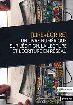 Lire+Écrire: Un livre numérique sur l'édition, la lecture et l'écriture en réseau par [Collectif, Ouvrage]