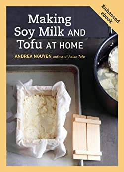 Making Soy Milk and Tofu at Home (Enhanced Edition) von [NGUYEN, ANDREA]