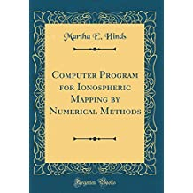 Computer Program for Ionospheric Mapping by Numerical Methods (Classic Reprint)
