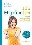 1-2-3 Migränefrei durch Biologisches Dekodieren - Angela Frauenkron-Hoffmann