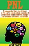 PNL - Programmation Neuro Linguistique : la PNL pour le développement personnel et professionnel avec exercice PNL pratique pour atteindre l'excellence et le bonheur