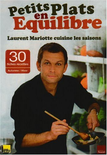 Petits plats en équilibre : Laurent Mariotte cuisine les saisons : Avec 30 fiches recettes Automne/Hiver