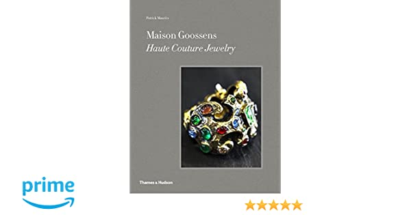 389bf617a Maison Goossens: Haute Couture Jewelry: Amazon.co.uk: Patrick Mauriès:  9780500517703: Books