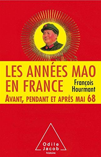 Les Années Mao en France: Avant, pendant et après mai 68