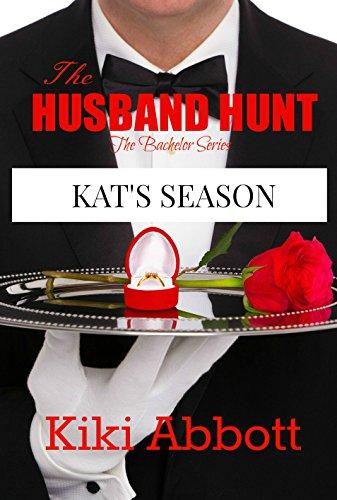 The Husband Hunt ~ Kat's Season: (A Short Story Based on Reality TV show The Bachelor) (The Bachelor Series Book 2)